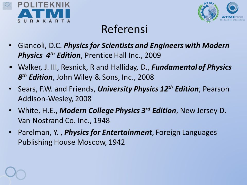 Referensi Giancoli, D.C. Physics for Scientists and Engineers with Modern Physics 4th Edition, Prentice Hall Inc., 2009.