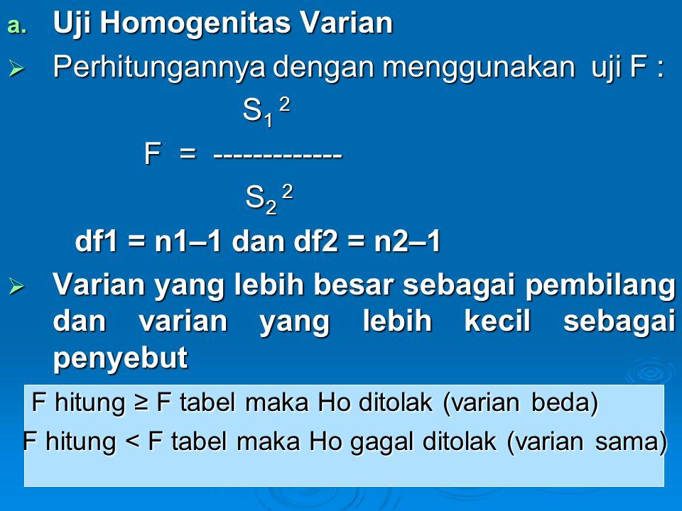 Uji Homogenitas Varian Perhitungannya dengan menggunakan uji F : S1 2