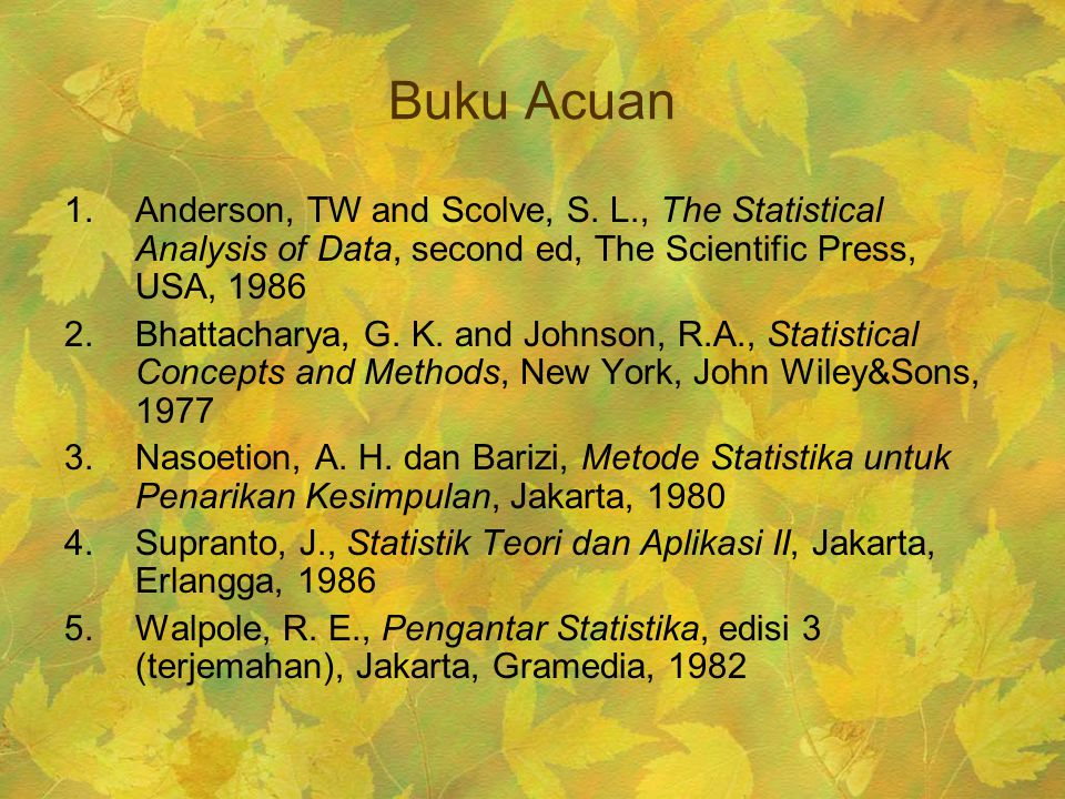 Buku Acuan Anderson, TW and Scolve, S. L., The Statistical Analysis of Data, second ed, The Scientific Press, USA,