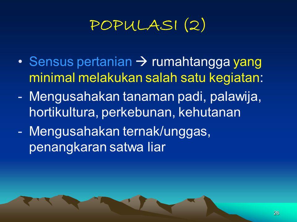 POPULASI (2) Sensus pertanian  rumahtangga yang minimal melakukan salah satu kegiatan: