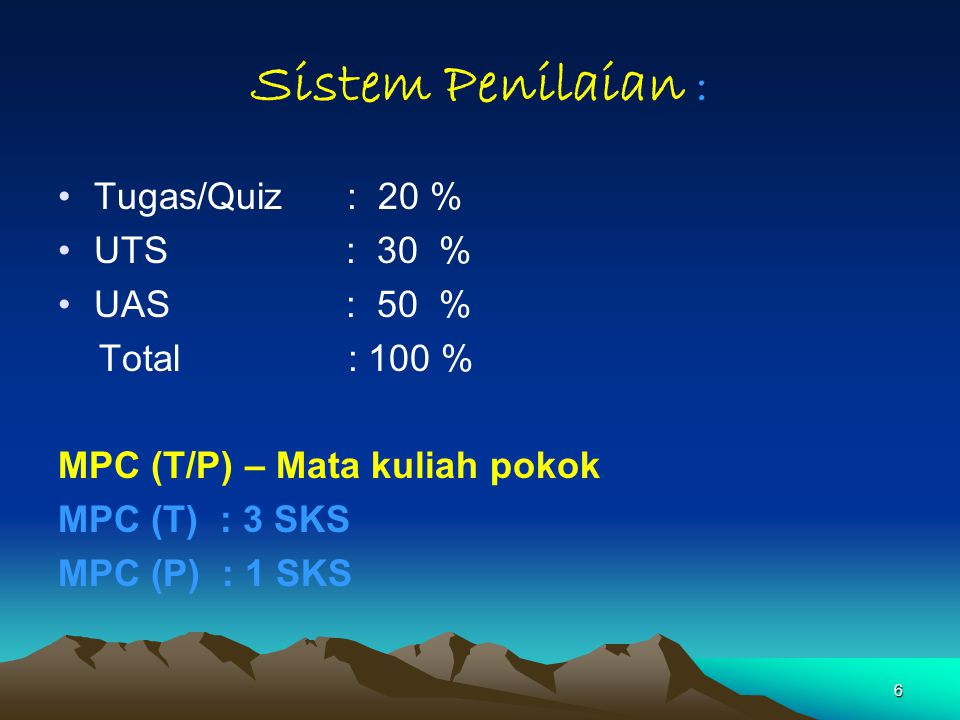 Sistem Penilaian : Tugas/Quiz : 20 % UTS : 30 % UAS : 50 %