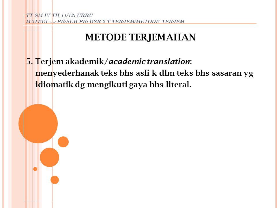 METODE TERJEMAHAN 5. Terjem akademik/academic translation: