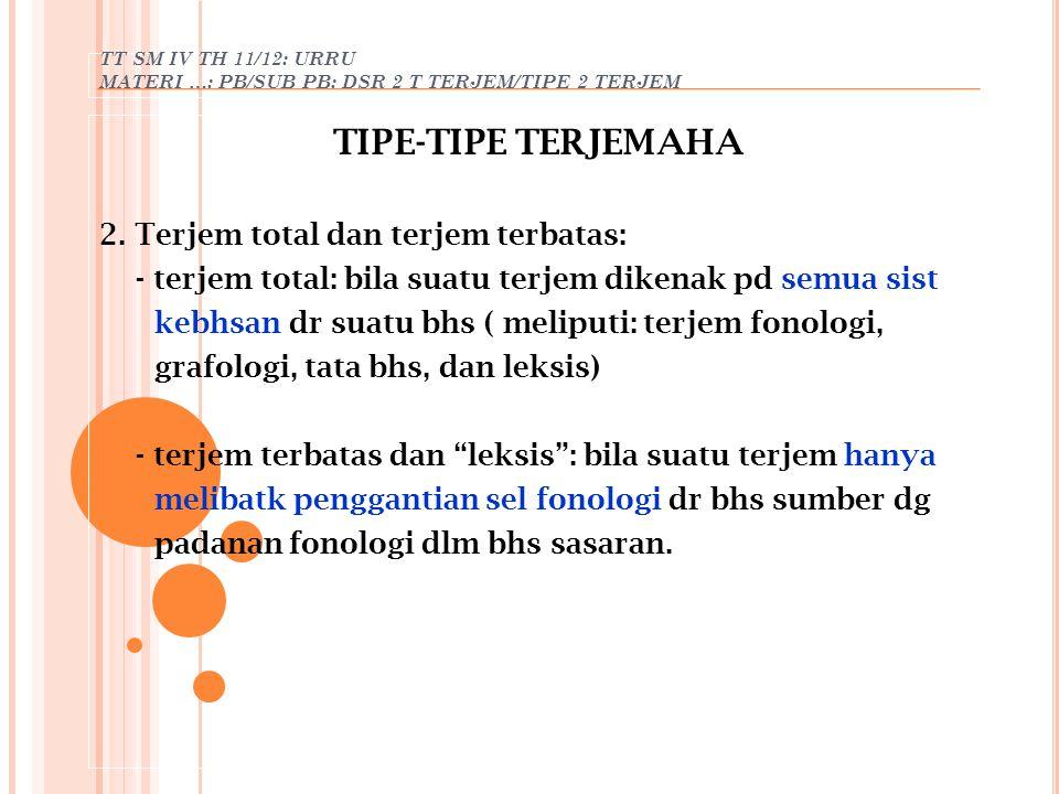 TIPE-TIPE TERJEMAHA 2. Terjem total dan terjem terbatas: