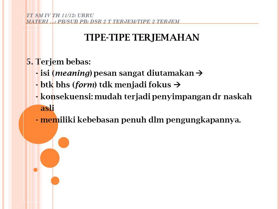 TIPE-TIPE TERJEMAHAN 5. Terjem bebas: