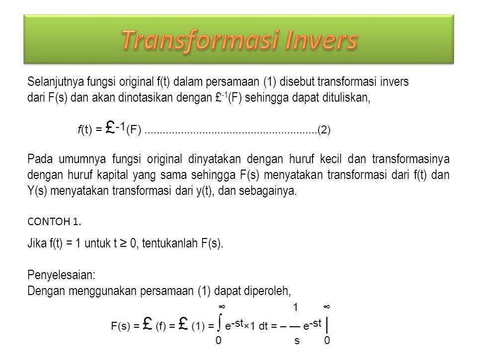 Transformasi Invers Selanjutnya fungsi original f(t) dalam persamaan (1) disebut transformasi invers.