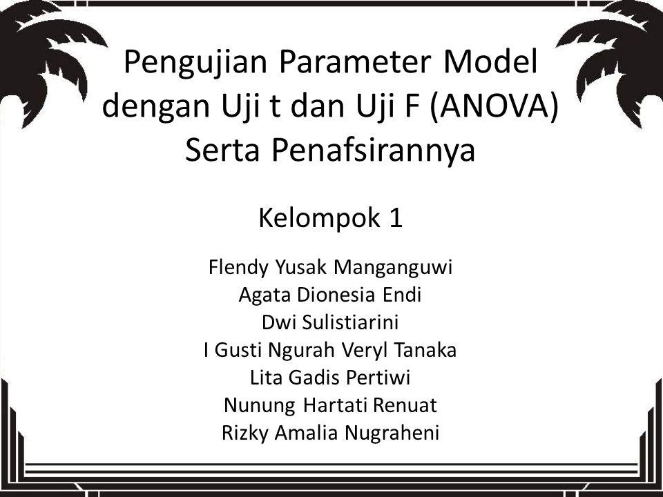 Pengujian Parameter Model dengan Uji t dan Uji F (ANOVA) Serta Penafsirannya