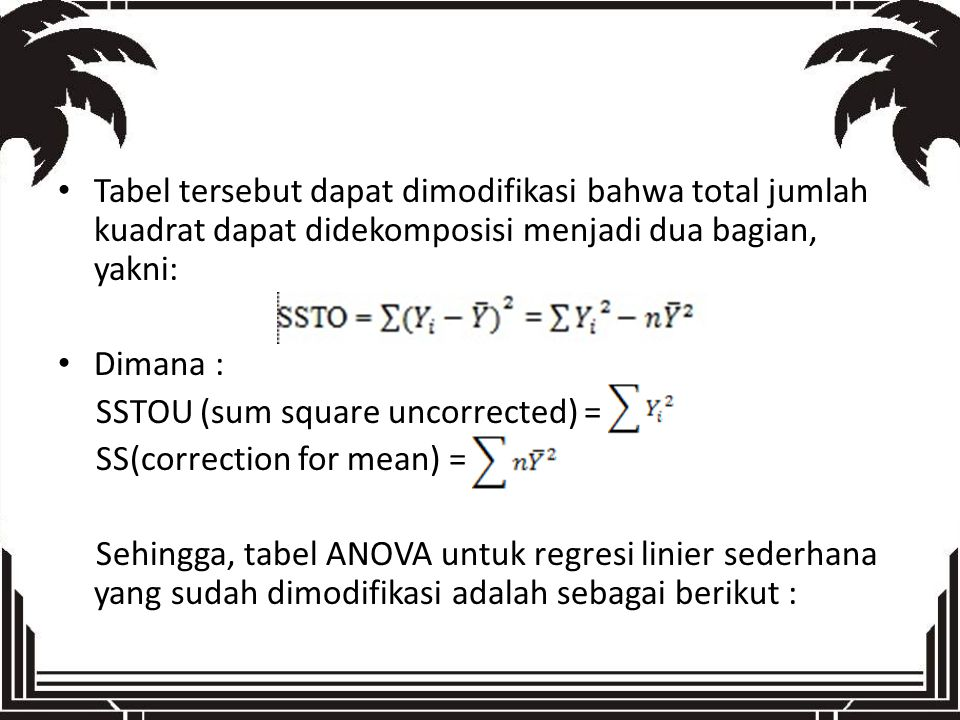 Tabel tersebut dapat dimodifikasi bahwa total jumlah kuadrat dapat didekomposisi menjadi dua bagian, yakni: