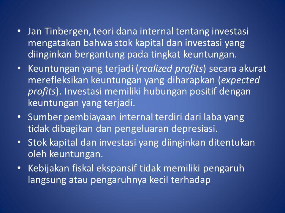Jan Tinbergen, teori dana internal tentang investasi mengatakan bahwa stok kapital dan investasi yang diinginkan bergantung pada tingkat keuntungan.
