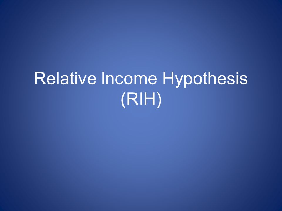 Relative Income Hypothesis (RIH)