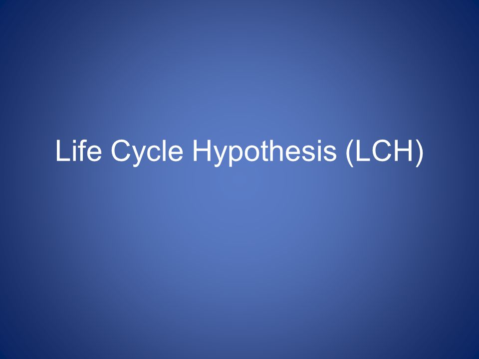 Life Cycle Hypothesis (LCH)