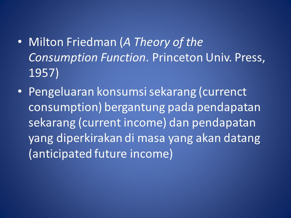 Milton Friedman (A Theory of the Consumption Function. Princeton Univ