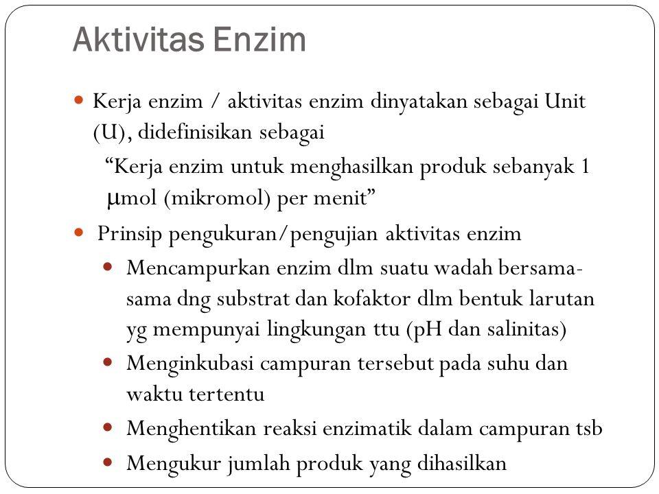 Aktivitas Enzim Kerja enzim / aktivitas enzim dinyatakan sebagai Unit (U), didefinisikan sebagai.