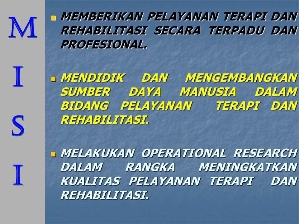 M I. S. MEMBERIKAN PELAYANAN TERAPI DAN REHABILITASI SECARA TERPADU DAN PROFESIONAL.