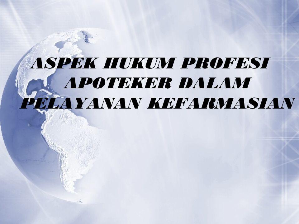 ASPEK HUKUM PROFESI APOTEKER DALAM PELAYANAN KEFARMASIAN