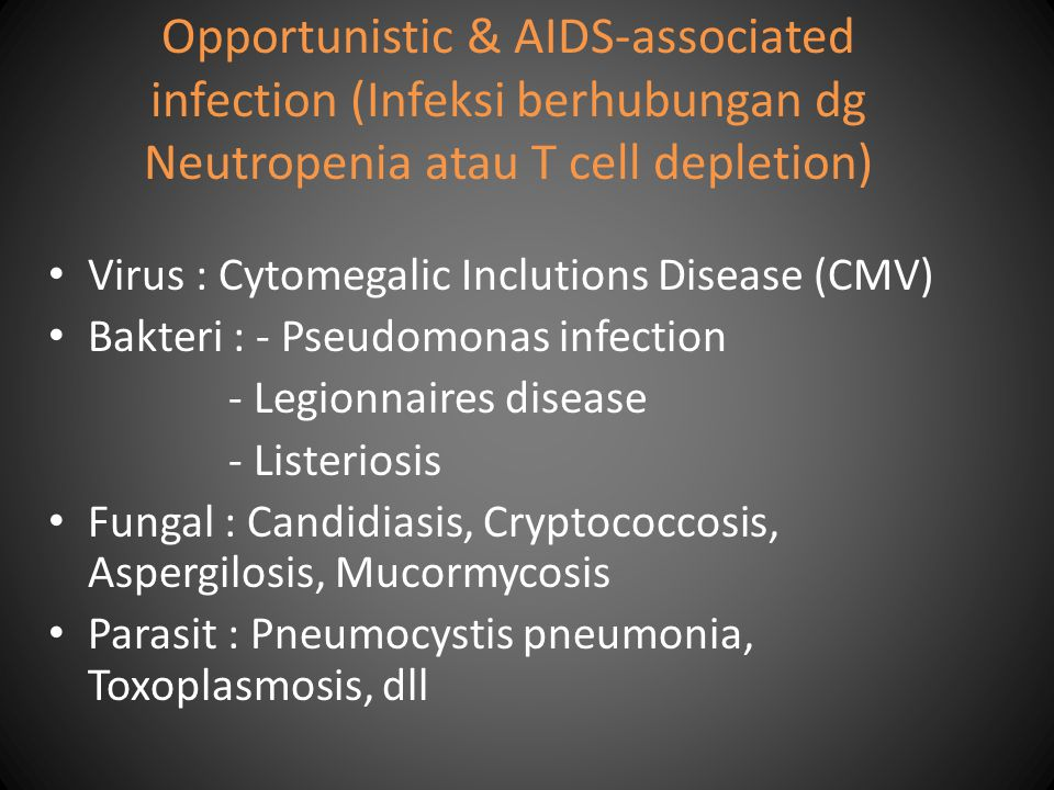Opportunistic & AIDS-associated infection (Infeksi berhubungan dg Neutropenia atau T cell depletion)