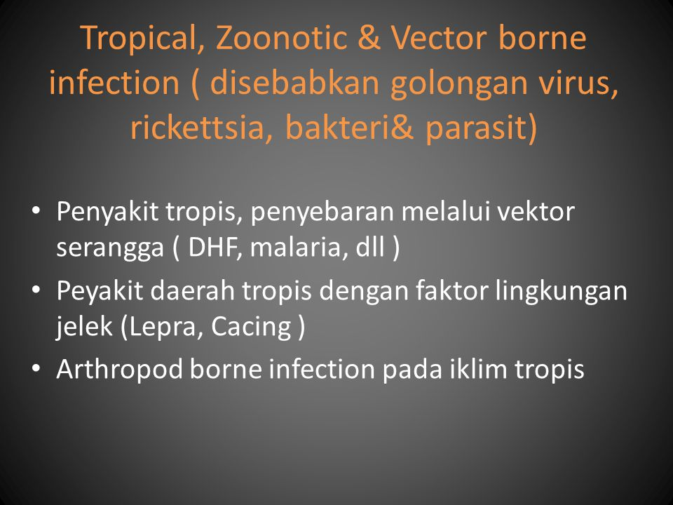 Tropical, Zoonotic & Vector borne infection ( disebabkan golongan virus, rickettsia, bakteri& parasit)