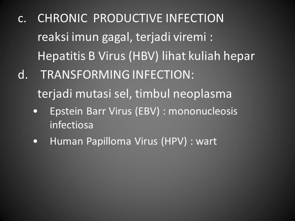 CHRONIC PRODUCTIVE INFECTION reaksi imun gagal, terjadi viremi :