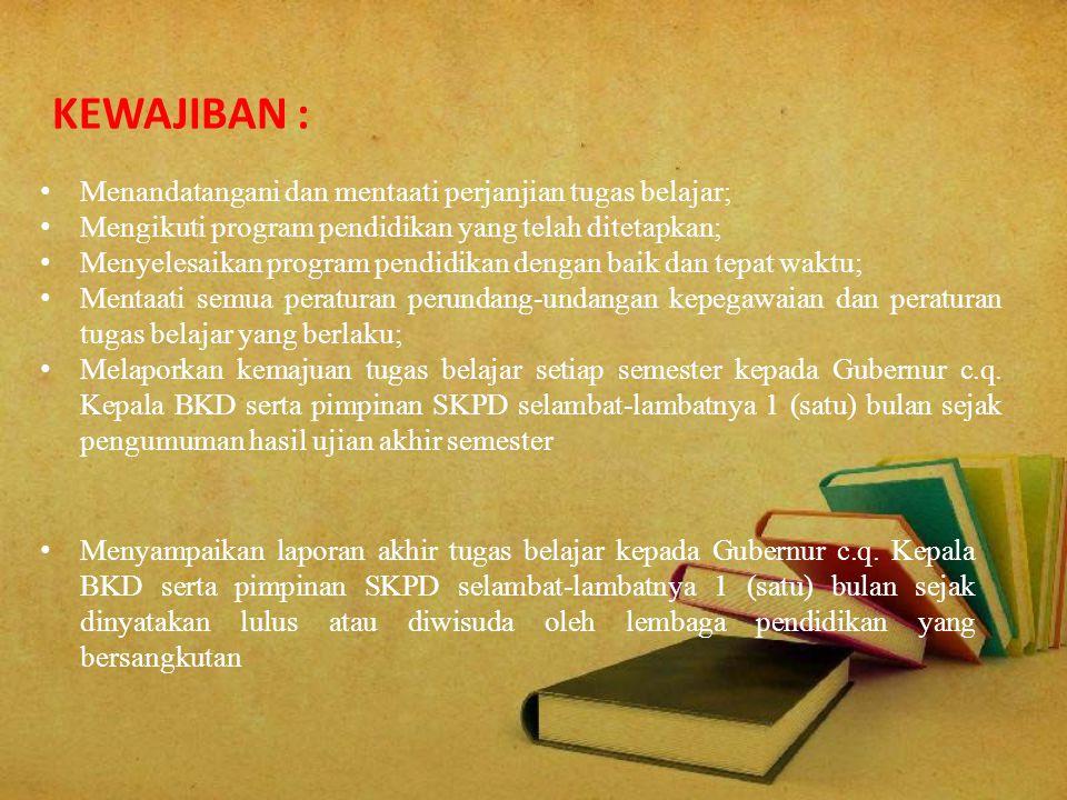 KEWAJIBAN : Menandatangani dan mentaati perjanjian tugas belajar;