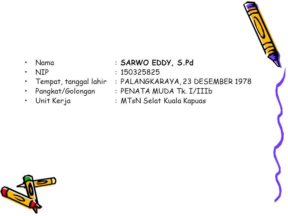 Nama : SARWO EDDY, S.Pd NIP : 150325825. Tempat, tanggal lahir : PALANGKARAYA, 23 DESEMBER 1978. Pangkat/Golongan : PENATA MUDA Tk. I/IIIb.