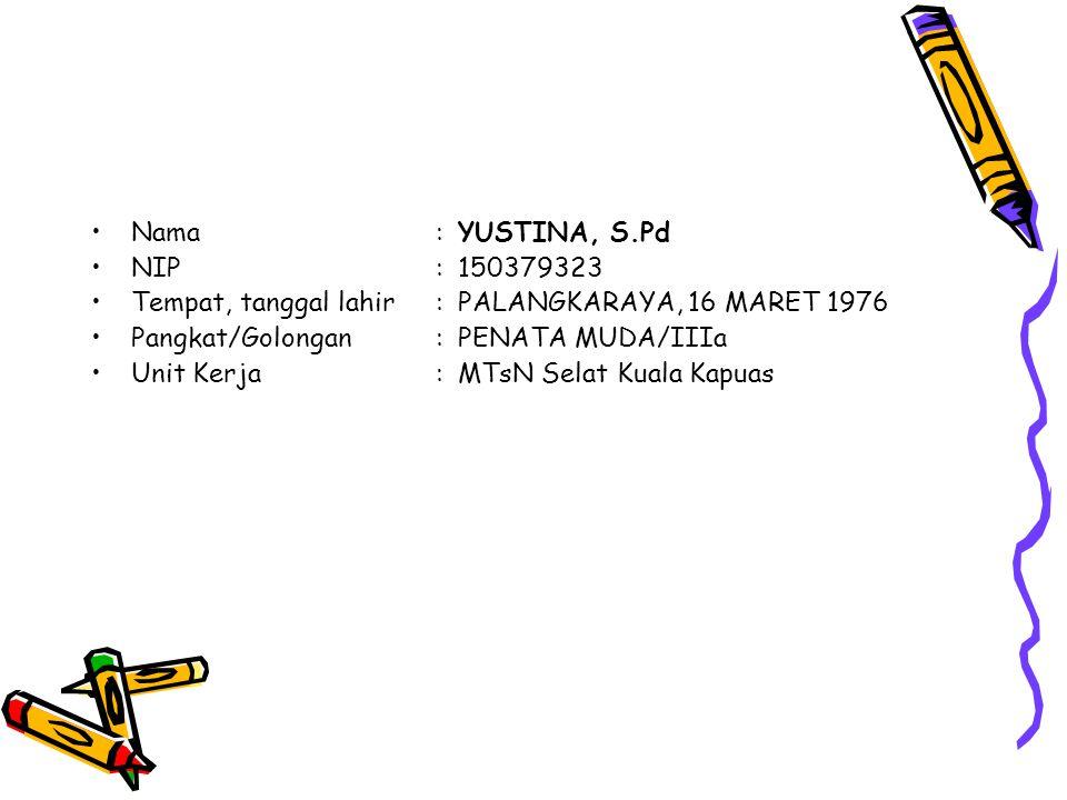 Nama : YUSTINA, S.Pd NIP : 150379323. Tempat, tanggal lahir : PALANGKARAYA, 16 MARET 1976. Pangkat/Golongan : PENATA MUDA/IIIa.