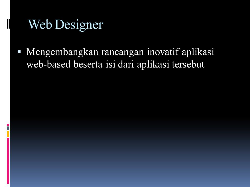 Web Designer Mengembangkan rancangan inovatif aplikasi web-based beserta isi dari aplikasi tersebut.
