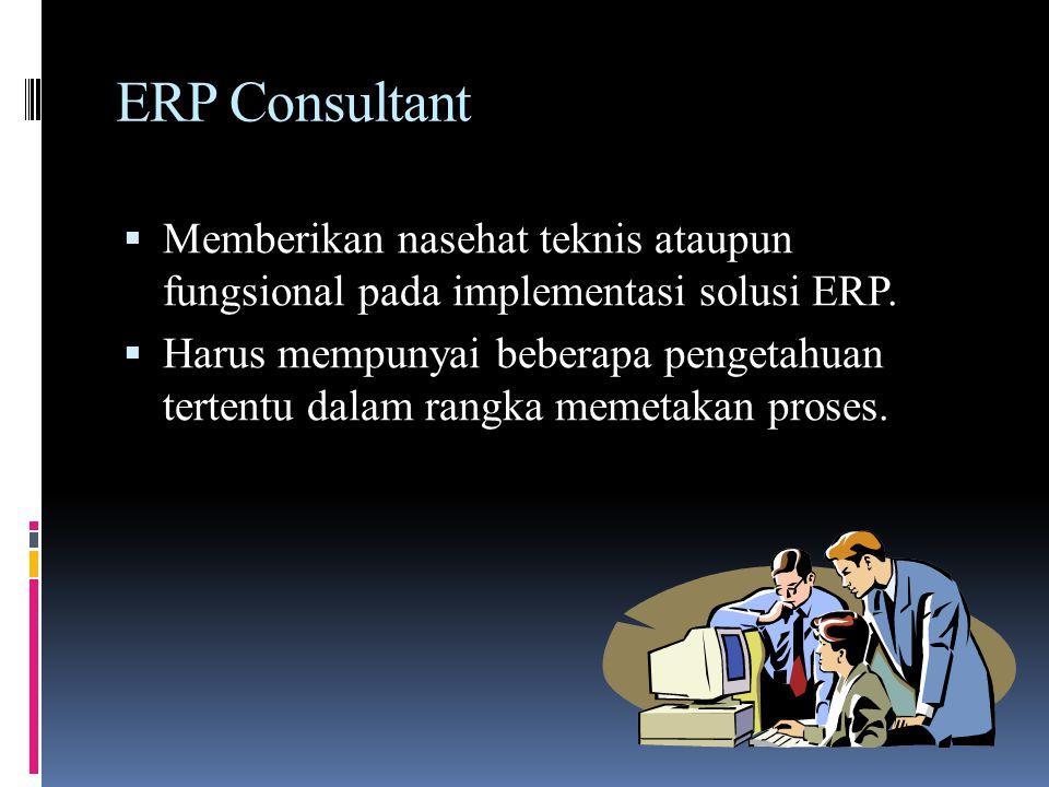 ERP Consultant Memberikan nasehat teknis ataupun fungsional pada implementasi solusi ERP.