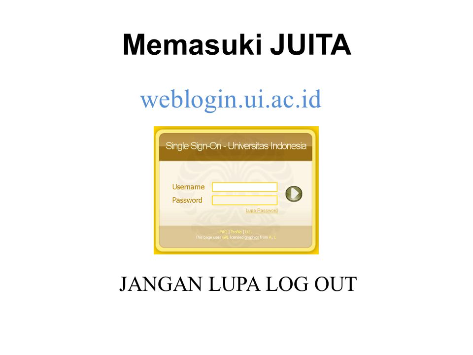 Memasuki JUITA weblogin.ui.ac.id JANGAN LUPA LOG OUT