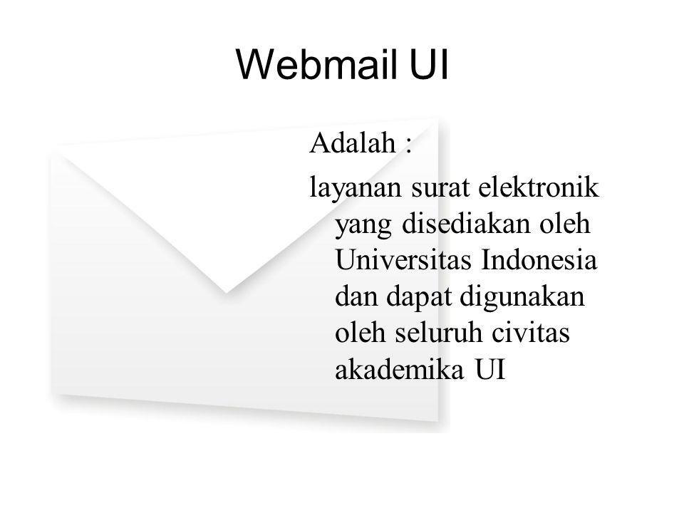 Webmail UI Adalah : layanan surat elektronik yang disediakan oleh Universitas Indonesia dan dapat digunakan oleh seluruh civitas akademika UI.