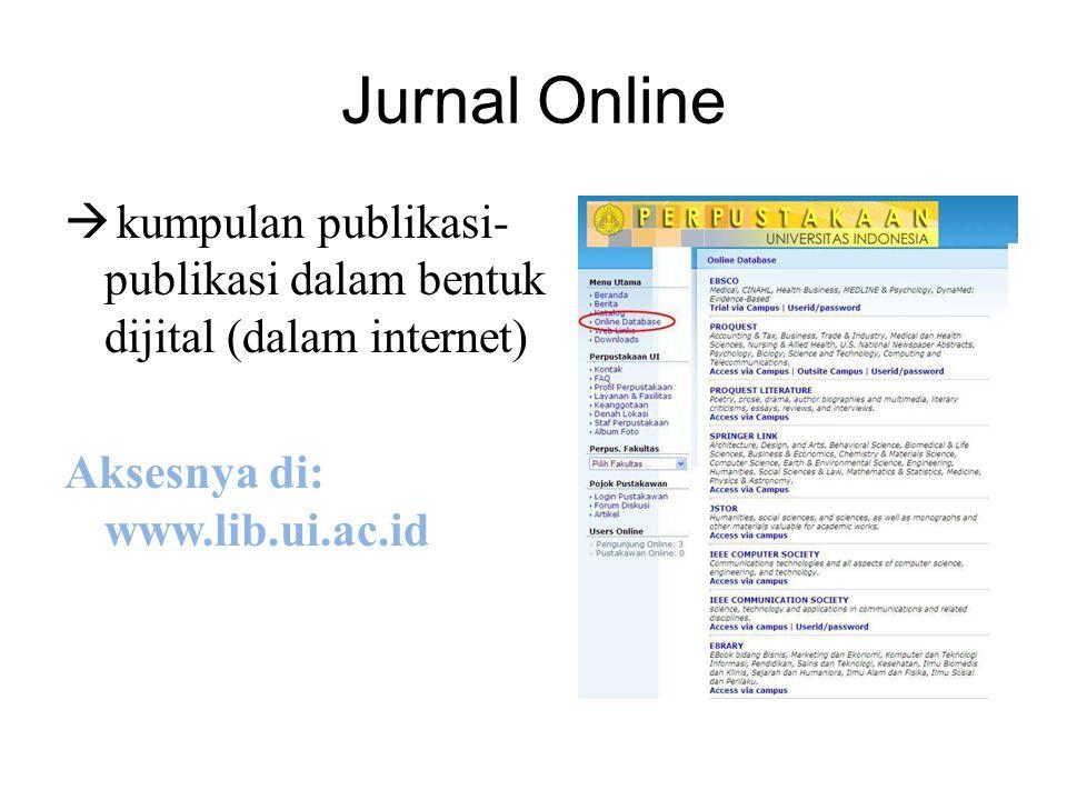 Jurnal Online kumpulan publikasi-publikasi dalam bentuk dijital (dalam internet) Aksesnya di: www.lib.ui.ac.id.