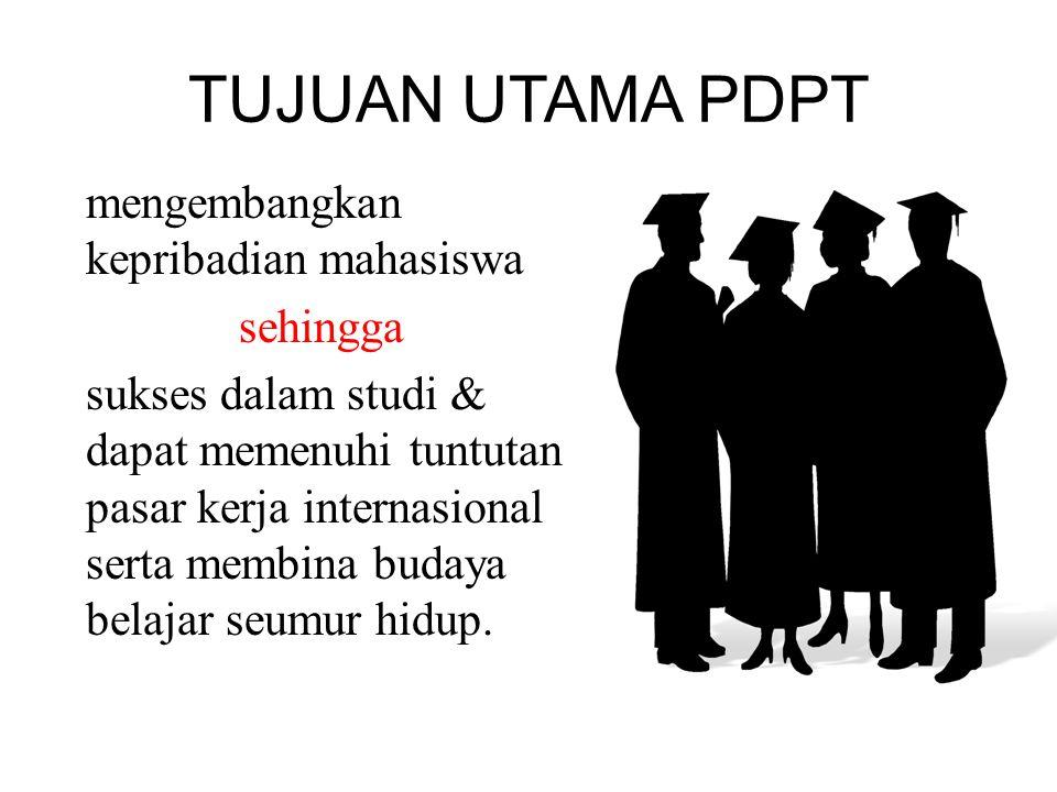 TUJUAN UTAMA PDPT mengembangkan kepribadian mahasiswa sehingga