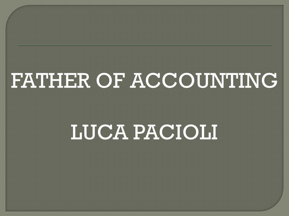 FATHER OF ACCOUNTING LUCA PACIOLI