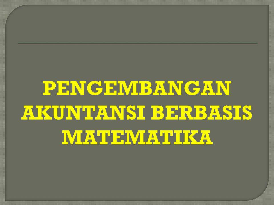PENGEMBANGAN AKUNTANSI BERBASIS MATEMATIKA
