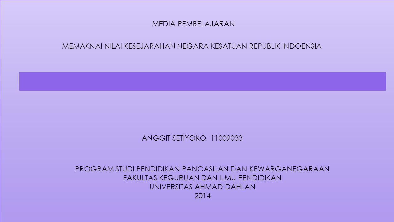 MEMAKNAI NILAI KESEJARAHAN NEGARA KESATUAN REPUBLIK INDOENSIA