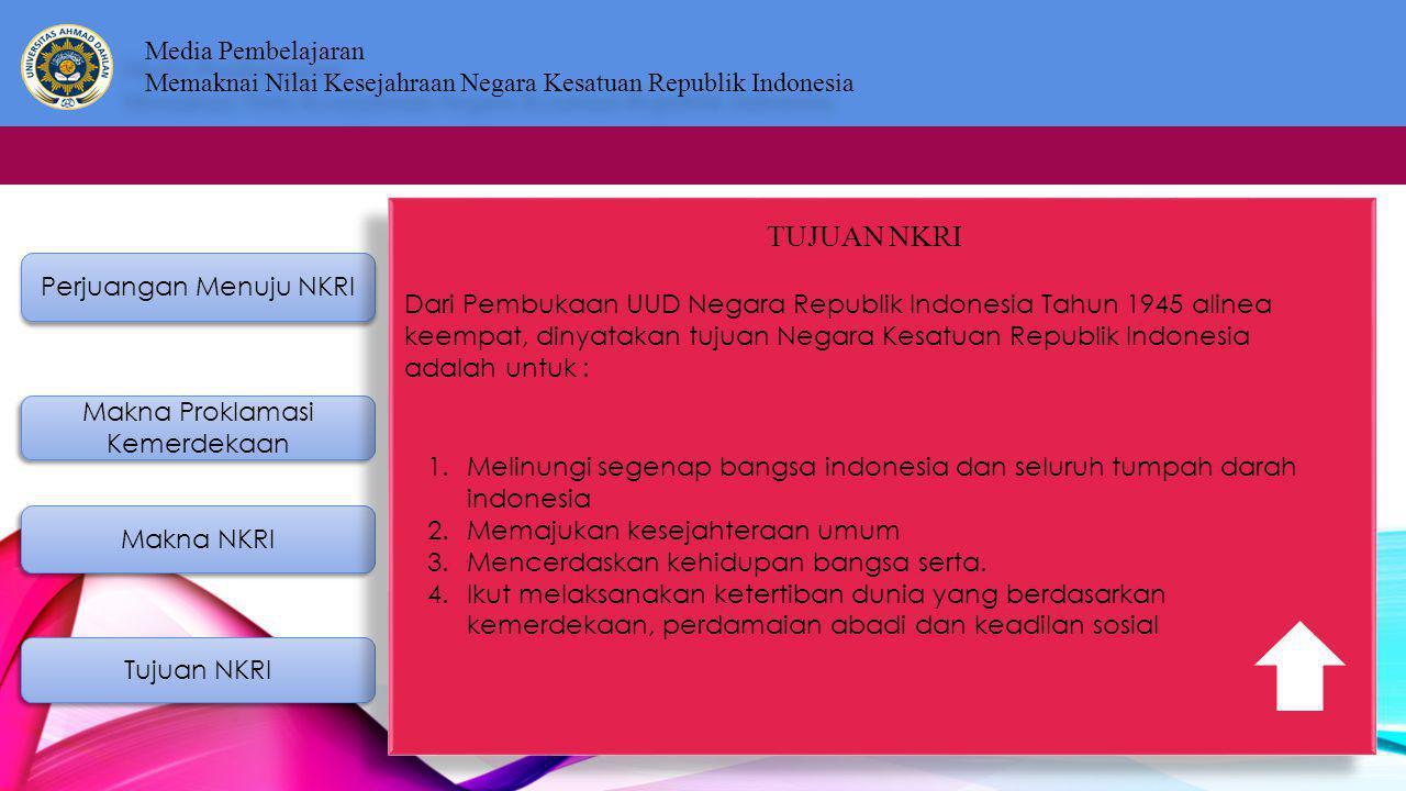 TUJUAN NKRI Dari Pembukaan UUD Negara Republik Indonesia Tahun 1945 alinea.