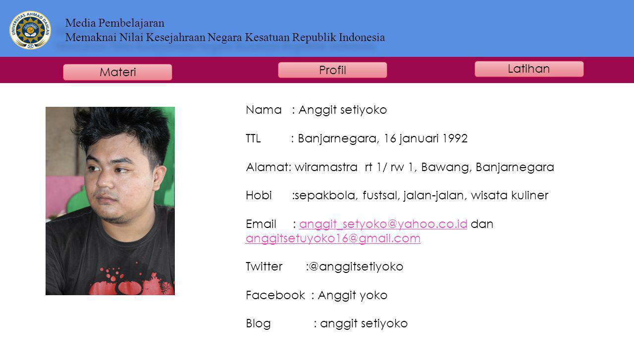 Nama : Anggit setiyoko TTL : Banjarnegara, 16 januari 1992. Alamat: wiramastra rt 1/ rw 1, Bawang, Banjarnegara.