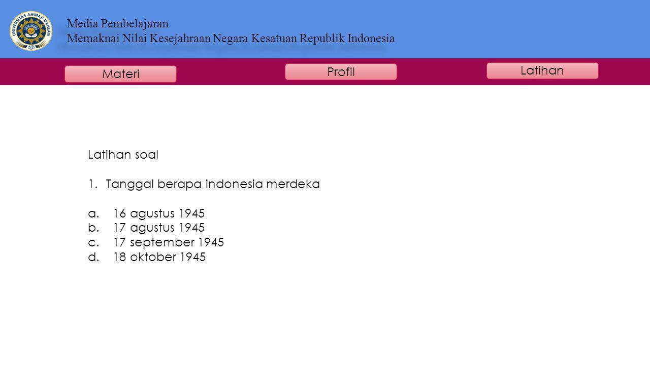 Latihan soal Tanggal berapa indonesia merdeka. 16 agustus 1945. 17 agustus 1945. 17 september 1945.