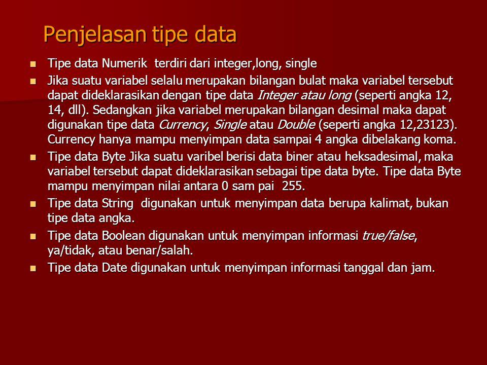 Penjelasan tipe data Tipe data Numerik terdiri dari integer,long, single.