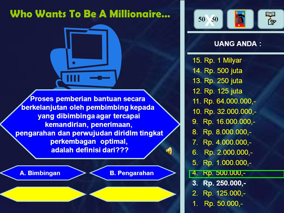 X Who Wants To Be A Millionaire… 50 : 50 UANG ANDA : 15. Rp. 1 Milyar