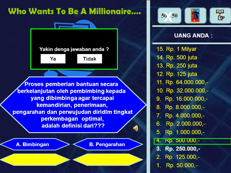 X Who Wants To Be A Millionaire…. 50 : 50 UANG ANDA : 15. Rp. 1 Milyar