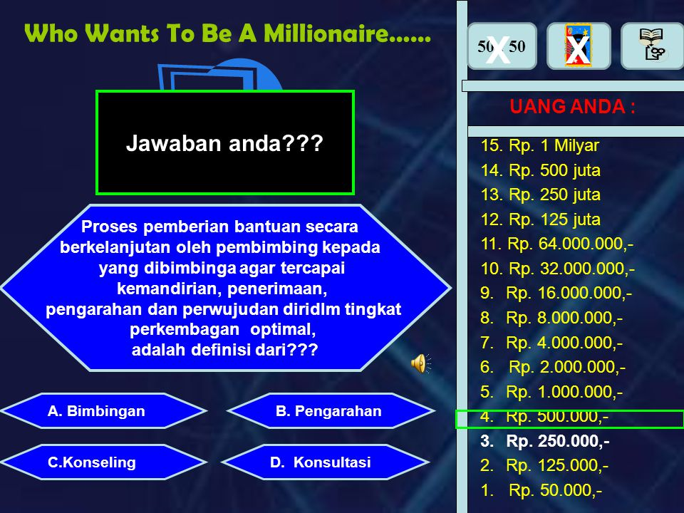 X X Who Wants To Be A Millionaire…… Jawaban anda UANG ANDA :