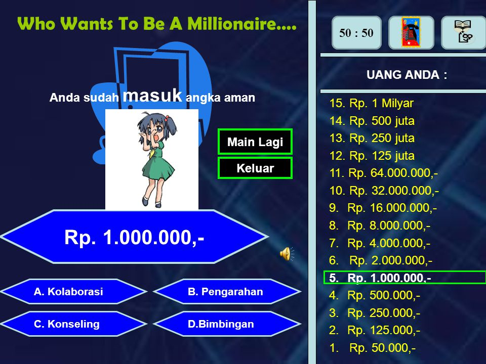 Rp. 1.000.000,- Who Wants To Be A Millionaire…. 50 : 50 UANG ANDA :