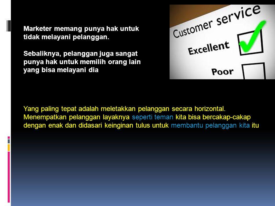 Marketer memang punya hak untuk tidak melayani pelanggan.