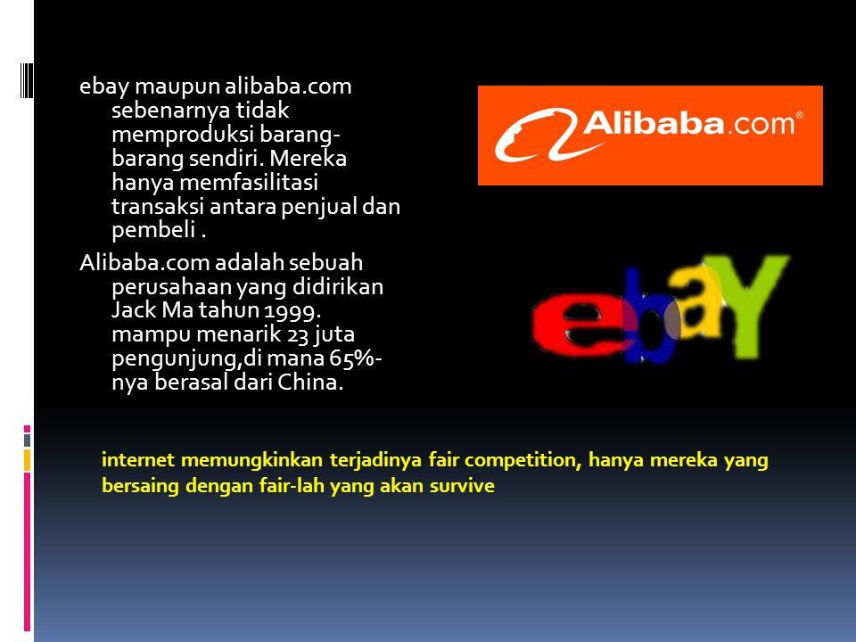 ebay maupun alibaba.com sebenarnya tidak memproduksi barang- barang sendiri. Mereka hanya memfasilitasi transaksi antara penjual dan pembeli . Alibaba.com adalah sebuah perusahaan yang didirikan Jack Ma tahun 1999. mampu menarik 23 juta pengunjung,di mana 65%- nya berasal dari China.