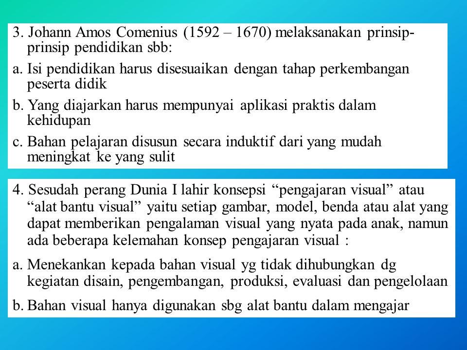 3. Johann Amos Comenius (1592 – 1670) melaksanakan prinsip-prinsip pendidikan sbb: