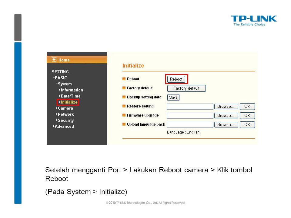 Setelah mengganti Port > Lakukan Reboot camera > Klik tombol Reboot