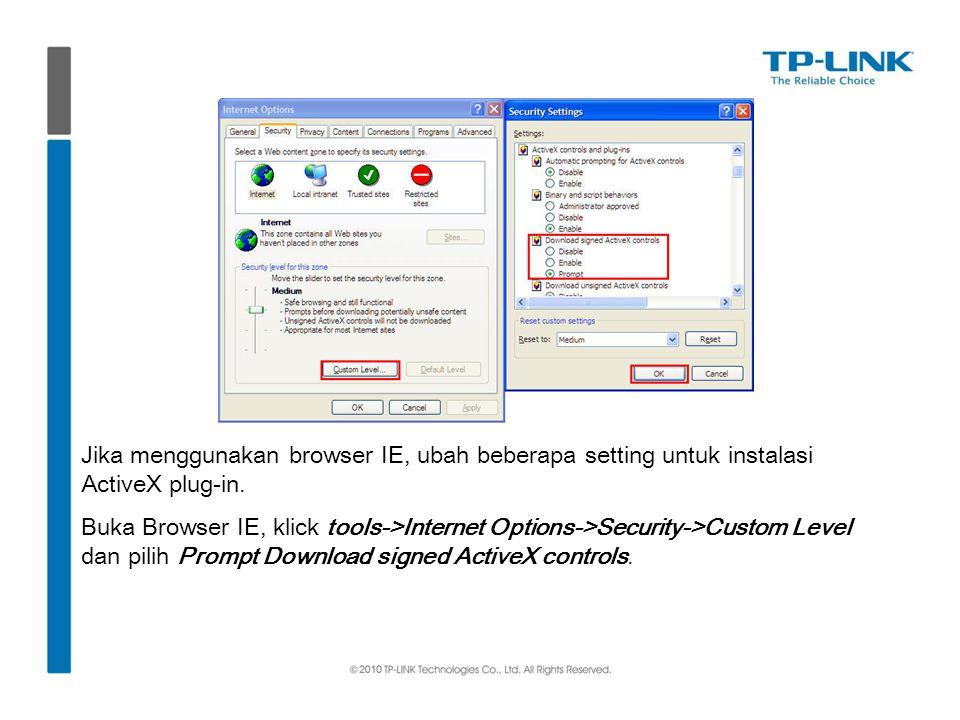 Jika menggunakan browser IE, ubah beberapa setting untuk instalasi ActiveX plug-in.