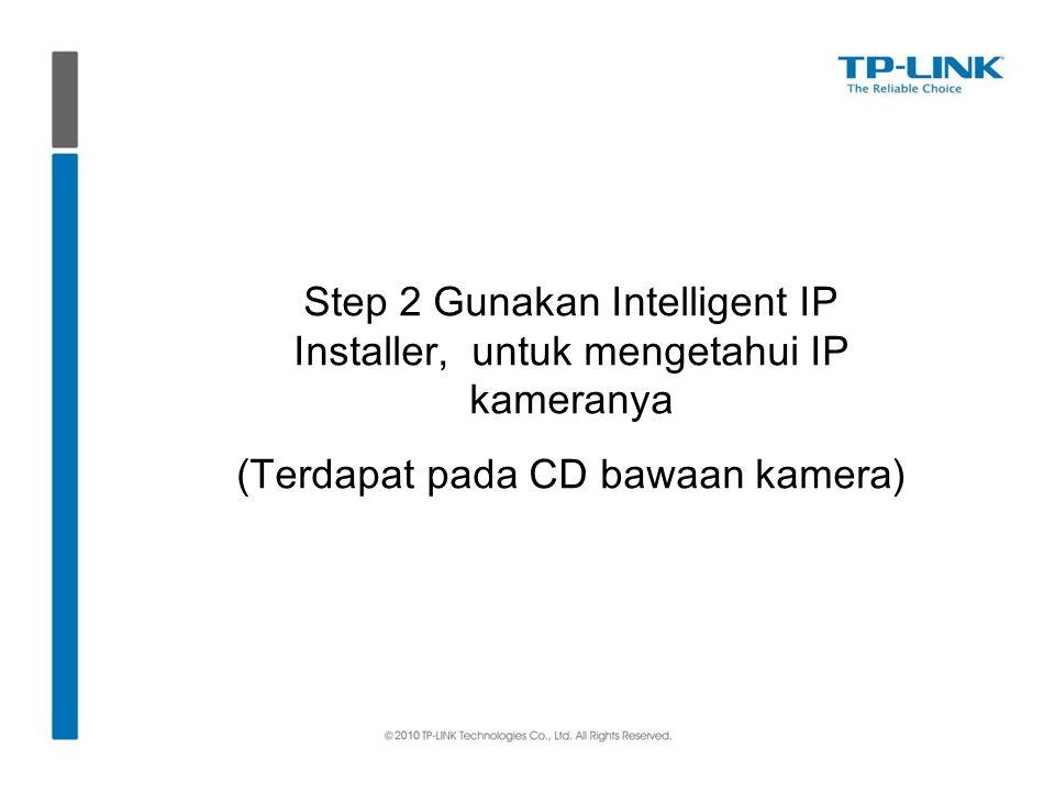 Step 2 Gunakan Intelligent IP Installer, untuk mengetahui IP kameranya