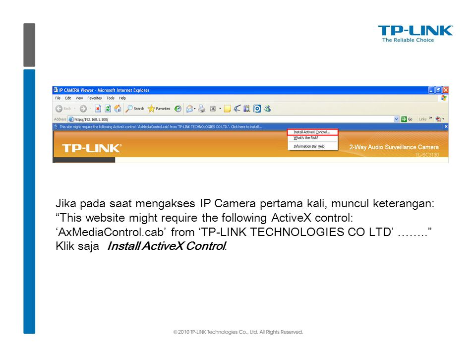 Jika pada saat mengakses IP Camera pertama kali, muncul keterangan: This website might require the following ActiveX control: 'AxMediaControl.cab' from 'TP-LINK TECHNOLOGIES CO LTD' ……..