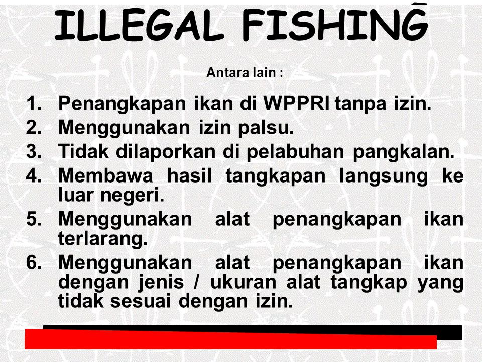 ILLEGAL FISHING Penangkapan ikan di WPPRI tanpa izin.