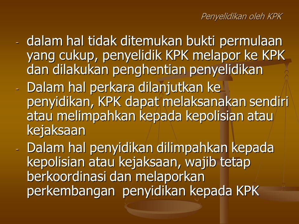 Penyelidikan oleh KPK dalam hal tidak ditemukan bukti permulaan yang cukup, penyelidik KPK melapor ke KPK dan dilakukan penghentian penyelidikan.